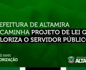 PREFEITURA DE ALTAMIRA ENCAMINHA PROJETO DE LEI QUE VALORIZA O SERVIDOR PÚBLICO